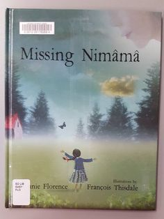 Missing Nimama - Melanie Florence, illustrated by Francois Thisdale. Missing nimama is a story of love, loss, and acceptance, showing the human side of a national tragedy.