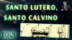 SANTO LUTERO, SANTO CALVINO