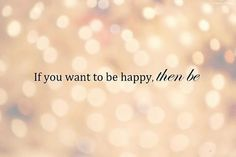 POSTER: If you want to be happy THEN BE