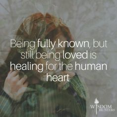 Being Fully Known and Fully Loved