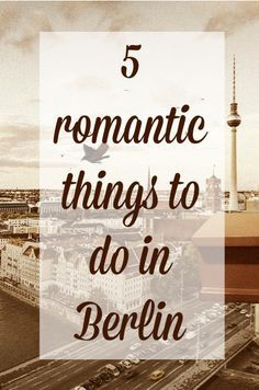 5 Romantic Things to Do in Berlin.