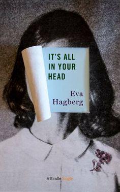 It's All In Your Head (Kindle Single) by Eva Hagberg, http://www.amazon.com/dp/B00FFHHS4E/ref=cm_sw_r_pi_dp_M.7Msb0AVV9K0