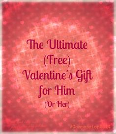 The Ultimate Free Valentine's Gift for Him...(or Her): A Simple Act of Kindness for that Special Someone