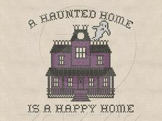 A haunted home is a happy home.  I think I need to stitch this