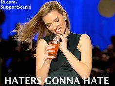 Haters gonna hate...but Scarlett doesn't care!