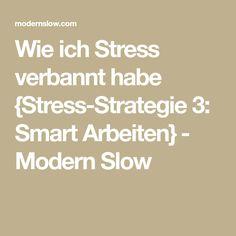 Wie ich Stress verbannt habe {Stress-Strategie 3: Smart Arbeiten} - Modern Slow
