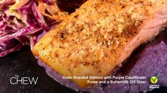 Chef Lovely's Oven Roasted Salmon with Purple Cauliflower Puree and a Buttermilk Dill Slaw