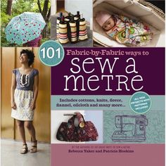 Not sure what to do with that spare metre of fabric you have lying around, this book will tell you what to do!