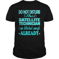 SATELLITE TECHNICIAN Do Not DISTURB I Am Disturbed Enough Already T-Shirts…