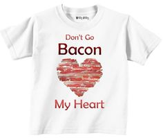 """""""Dont go BACON my heart"""" That is hilarious! Valentine Day Love, Funny Valentine, Love Puns, Transfer Paper, Cute Kids, Funny Tshirts, Just In Case, Baby Gifts, Bacon"""