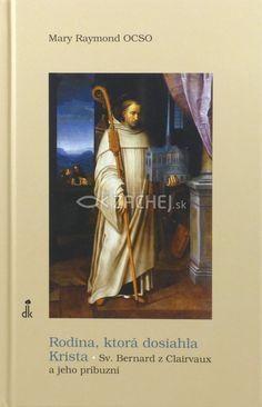 Rodina, ktorá dosiahla Krista - Sv. Bernard z Clairvaux a jeho príbuzní | Mary Raymond | 13,58 € - obrázok