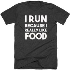 I Run Because I Really Like Food Funny T Shirt Funny Shirt Funny Tee... ($19) ❤ liked on Polyvore featuring tops, t-shirts, black, women's clothing, shirts & tops, black slim fit shirt, t shirts, slim shirt and slim tee