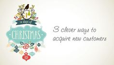 3 clever ways to acquire new customers     #acquisition #acquire #customers #loyal #opt-in #12daysofchristmas  http://www.linkedin.com/pulse/3-clever-ways-acquire-new-customers-zanetta-ellis?trk=prof-post