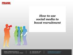 how-to-use-social-media-to-boost-recruitment by Frank Communications via Slideshare