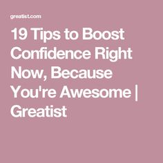 19 Tips to Boost Confidence Right Now, Because You're Awesome | Greatist