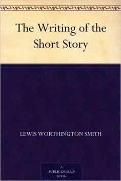 The Writing of the Short Story - Kindle edition by Lewis Worthington Smith. Reference Kindle eBooks @ AmazonSmile.