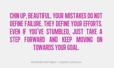 TRUE... They DEFINE your efforts, and all that matters is that you get back up and KEEP going forward!