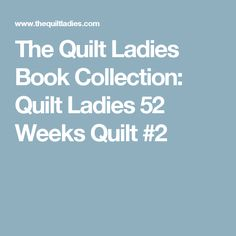 The Quilt Ladies Book Collection: Quilt Ladies 52 Weeks Quilt #2
