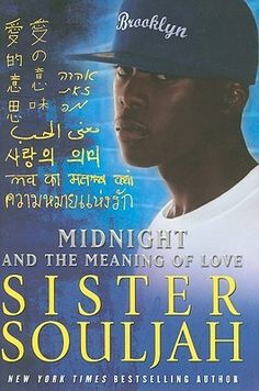Midnight and the Meaning of Love by Sister Souljah. Pen campus - PS3569.O7374 M55 2011. Powerful and sensual, Midnight is an intelligent, fierce fighter and Ninjutsu-trained ninja warrior. A devout Muslim, he takes sixteen-year-old Akemi from Japan as his wife, but their tumultuous teenage marriage is interrupted when Akemi is kidnapped and taken back to Japan by her own father, even though the marriage was consummated and well underway.