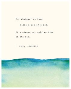 "Riverwaystudios e.e. cummings print / ""For whatever we lose  (like a you or a me), it's always our self we find in the sea"""
