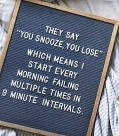 Felt board message: You snooze you lose. Great Quotes, Quotes To Live By, Me Quotes, Funny Quotes, Inspirational Quotes, Funny Memes, Hilarious, Jokes, Place Quotes