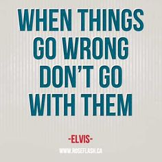 When things go wrong don't go with them