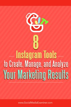 8 Tools to Improve #Instagram Marketing | by @joncwrites | #SocialMedia #VisualContent | Social Media Examiner blog by Jonathan Chan | Tips about eight tools to create, manage, and analyze your Instagram marketing results.