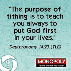 """The purpose of tithing is to teach you always to put God first in your lives."" Deuteronomy 14:23 (TLB)"