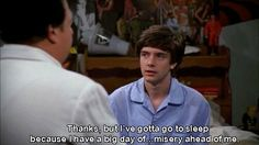 """Your life always has a few problems. 19 Signs You're Definitely Eric Forman From """"That Show"""" 70s Quotes, That 70s Show Quotes, Tv Show Quotes, Film Quotes, Mood Quotes, Funny Quotes, Funny Memes, Hilarious, Cartoon Memes"""