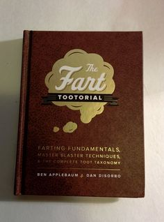 The Fart Tootorial: Farting Fundamentals, Master Blaster Techniques Book