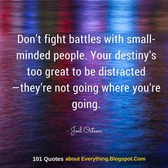 Don't fight battles with small-minded people. Your destiny's too great to be…