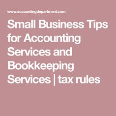 Small Business Tips for Accounting Services and Bookkeeping Services | tax rules