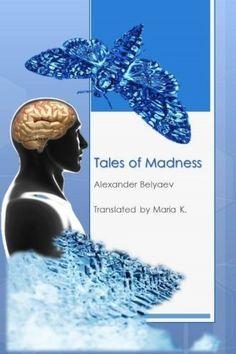 Tales of Madness by Alexander Belyaev (2014-08-21) by Ale... https://www.amazon.co.uk/dp/B01K3RF2Y8/ref=cm_sw_r_pi_dp_x_LdEPybYFXN49M