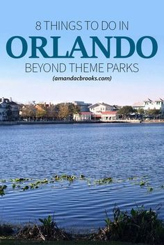 8 Things to Do In Orlando Beyond Disney - What to do that doesn't involve theme parks