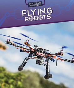 Flying Robots (Robots and Robotics) Stem Science, Fiction And Nonfiction, Music Games, Real Life, This Book, Entertaining, Explore, Robots Robots, Drones