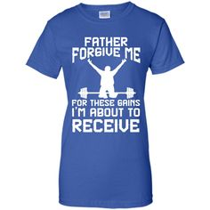 Father forgive me for these gains gym fitness T-Shirt
