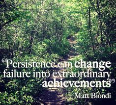 """Persistence can change failure into extraordinary achievements."""