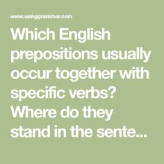 Which English prepositions usually occur together with specific verbs? Where do they stand in the sentence? What are typical combinations?