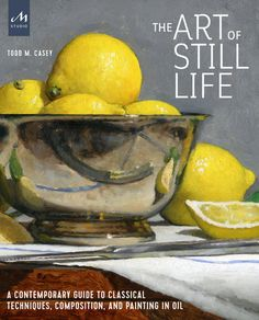 PDF Free The Art of Still Life: A Contemporary Guide to Classical Techniques, Composition, Drawing, and Painting in Oil Author Todd M. Composition Drawing, Still Life Artists, Book Sites, Realistic Paintings, Oil Paintings, Classic Books, My Collection, Free Reading, Art Techniques