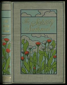 The Solitary Summer. New York: Macmillan Co., 1899.  The designer of this cover is unknown. A best seller by the author of Elizabeth and Her German Garden, The Solitary Summer was reprinted three times in its first year.