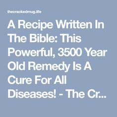 A Recipe Written In The Bible: This Powerful, 3500 Year Old Remedy Is A Cure For All Diseases! - The Cracked Mug Life