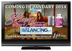 The Lifetime Network will be focusing on Skinny Body's benefits in January 2014 in a 6 part mini-series. www.losenowwhyweight.com