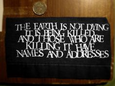 Hey, I found this really awesome Etsy listing at http://www.etsy.com/listing/81546450/the-earth-is-not-dying-patch