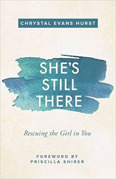 She's Still There: Rescuing the Girl in You: Chrystal Evans Hurst, Priscilla Shirer: 0025986347819: Amazon.com: Books