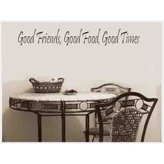 GOOD FRIENDS, GOOD FOOD, GOOD TIMES Vinyl wall quotes and sayings home art decor decal by SINEAGE, http://www.amazon.com/dp/B002XC9OLE/ref=cm_sw_r_pi_dp_sGNurb1XKNMT5