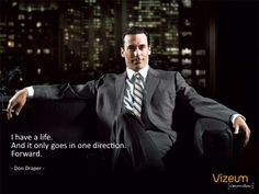 Yes! We will miss Mad Men :|. A life that only goes in one direction: forward.