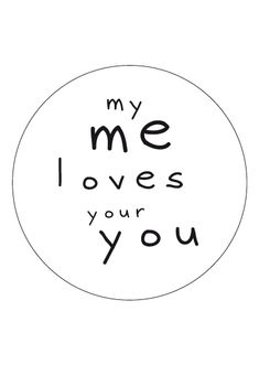 Etiket wit 50 mm bedrukt met My me loves your you, 10 stuks Quotes For Him, Cute Quotes, Words Quotes, Sayings, Cute Little Quotes, Top Quotes, The Words, Ascendant Balance, Caption Quotes