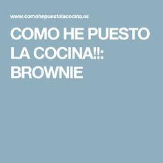 COMO HE PUESTO LA COCINA!!: BROWNIE