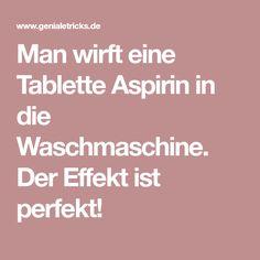 Man wirft eine Tablette Aspirin in die Waschmaschine. Der Effekt ist perfekt!