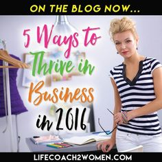 """{New Blog Post}  entitled """"5 Ways To Thrive In Business in 2016"""". It's time to make this year the most profitable year of your life and there are some things you can do to make it happen! This post shows you how bring out your best creativity, strategize and empower yourself to create the year you've been dreaming about! Learn all about it at LifeCoach2Women.com"""